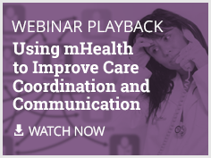 Webinar Playback - Using mHealth to Improve Care Coordination and Communication